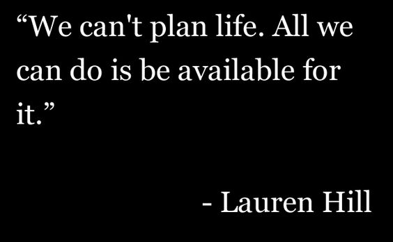 .we can't plan life.: Adore Xo, Sayings Quotes, Life, Amazing Quotes, Lauren Hill Lyrics, True Story Belief, Inspirational Quotes, Ideas Quotes, Randomly