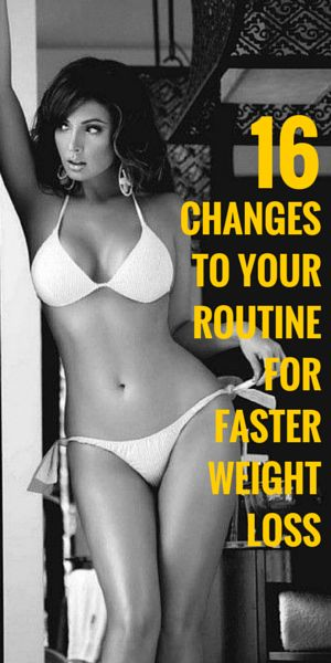 16 Changes to Your Routine for Faster Weight Loss