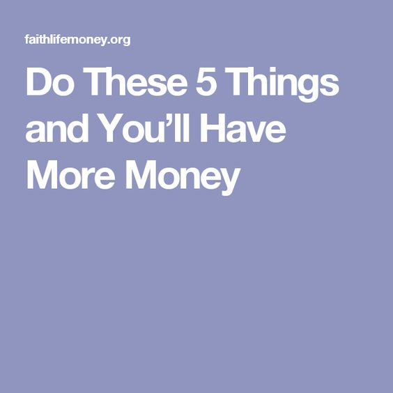 Do These 5 Things and You'll Have More Money
