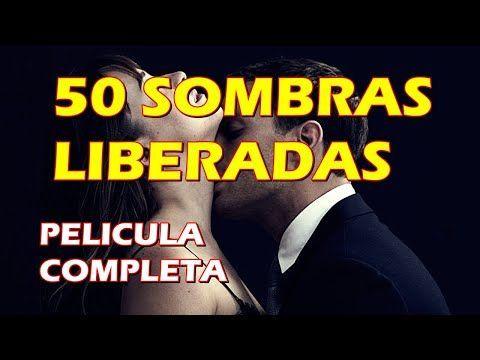 50 Sombras Liberadas Pelicula Completa 2018 Youtube Libro 50 Sombras Liberadas 50 Sombras Liberadas Películas Completas