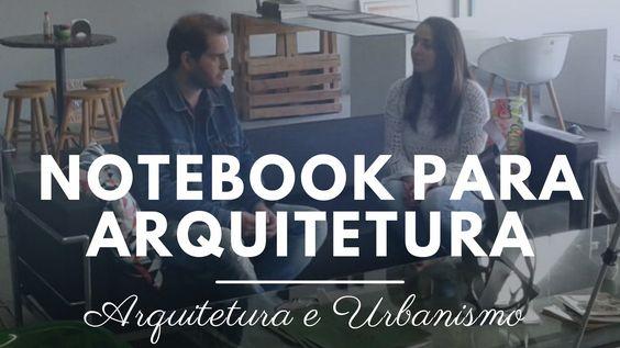 Como escolher notebook para arquitetura