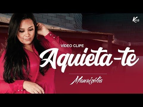 Aquieta Te Hino Impactante Maurizelia Video Clipe 2018