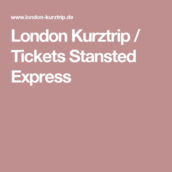 London Kurztrip / Tickets Stansted Express