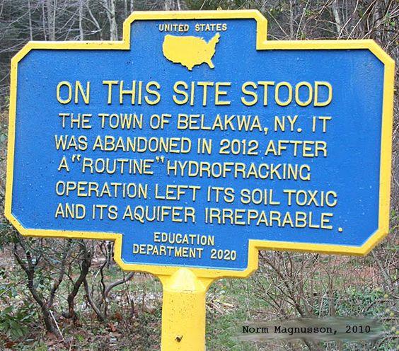 Belakwa NY - Town abandoned after fracking destroyed the aquifer.