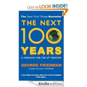 The Next 100 Years: A Forecast for the 21st Century by George Friedman. $7.11. Publisher: Allison & Busby (January 18, 2010). Author: George Friedman. 272 pages