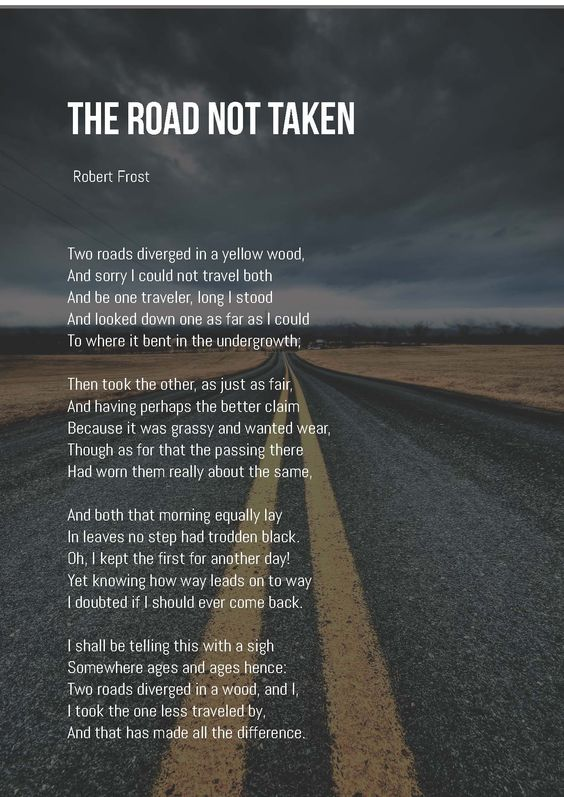the inner journey in the poem the road not taken by robert frost Robert frost (1874–1963) the road not taken two roads diverged in a yellow wood, and sorry i could not travel both and be one traveler, long i stood.