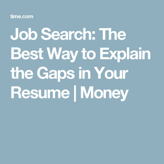 The Best Way to Explain the Gaps in Your Resume Job search - gaps in employment
