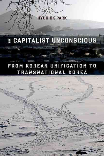 The Capitalist Unconscious: From Korean Unification to Transnational Korea