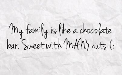 Mi familia es como una barrita de chocolate, dulce pero llena de nueces.