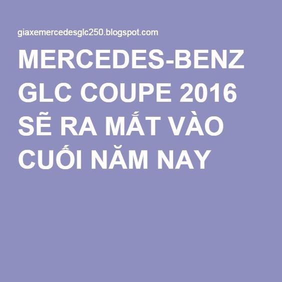 MERCEDES-BENZ GLC COUPE 2016 SẼ RA MẮT VÀO CUỐI NĂM NAY