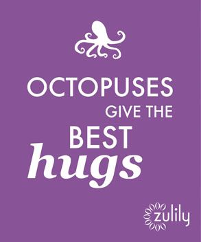 """""""Octopuses give the BEST hugs!"""""""