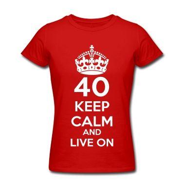 40 vierzigster Geburtstag: Keep Calm and Live onT-Shirts.