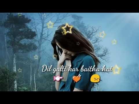 Dil Galti Kar Betha Hai Whatsapp Status 2018 Https Youtu Be Jabfcqvnkug Youtube Songs Status