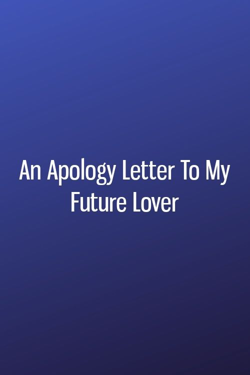 An Apology Letter To My Future Lover In 2020 Respect Relationship Quotes Respect Quotes Horoscope Signs