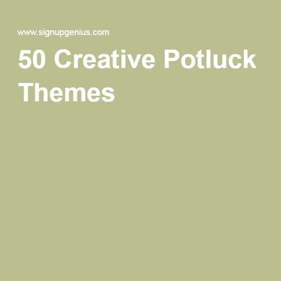 50 Creative Potluck Themes - For the monthly work feast