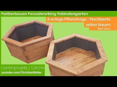 Pflanzkubel Blumenkasten Hochbeet 6eckig Aus Holz Selber Bauen 1 2 Youtube Hochbeet Selber Bauen Hochbeet Gartenprojekte