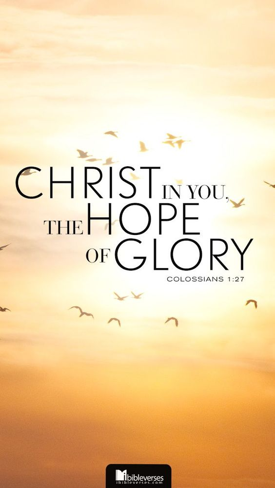 Colossians 1:27 KJV  To whom God would make known what is the riches of the glory of this mystery among the Gentiles; which is Christ in you, the hope of glory::