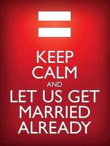Keep calm and let us get married already /// #marriage #equality #lgbt #glbt #gay #lesbian #rights