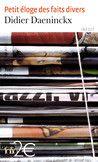 Didier DAENINCKX  Petit éloge des faits  divers  éd. Gallimard, 2008 (Folio)  « Le fait divers est le  premier monument érigé à  la mémoire des victimes,  même si ce n'est qu'un  pauvre monument de papier  noirci. »