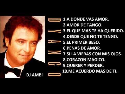 Dyango Exitos Top 10 By Dj Ambi Youtube Canciones Románticas Mejores Canciones Canciones
