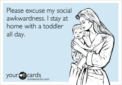 I actually stay home with a few toddlers... so you know I struggle with adult conversations.  :P