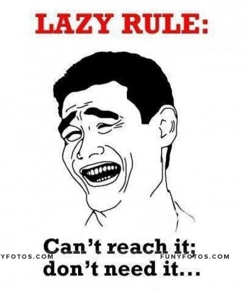 The most common lazy rule - Click Here to view in larger Resolutions  http://funyfotos.com/funny-photos/the-most-common-lazy-rule-3/