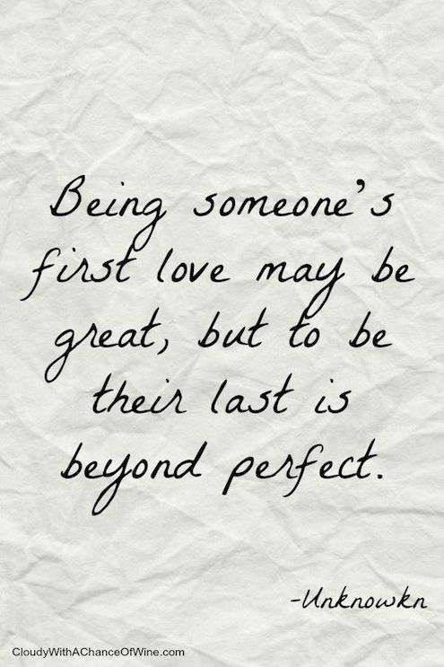 100 Inspirational Quotes ...being someone's first love is great but being someone's last is beyond perfect