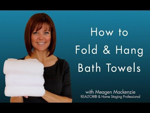 How to Fold & Hang Bath Towels Like a Spa - YouTube with Meagen MacKenzie Realtor and Home Staging Professional