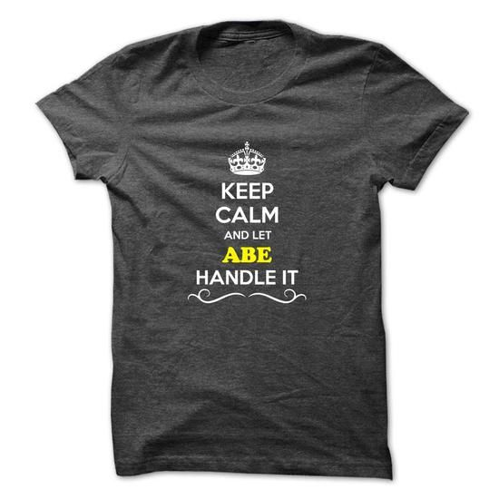 Keep Calm and Let ABE Handle it T Shirts, Hoodies. Get it now ==► https://www.sunfrog.com/Hunting/Keep-Calm-and-Let-ABE-Handle-it.html?41382