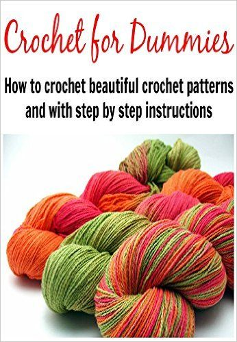 Crochet For Dummies: How to Crochet Beautiful Crochet Patterns with ...