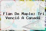 http://tecnoautos.com/wp-content/uploads/imagenes/tendencias/thumbs/flan-de-maple-tri-vencio-a-canada.jpg Seleccion Mexicana. Flan de maple; Tri venció a Canadá, Enlaces, Imágenes, Videos y Tweets - http://tecnoautos.com/actualidad/seleccion-mexicana-flan-de-maple-tri-vencio-a-canada/