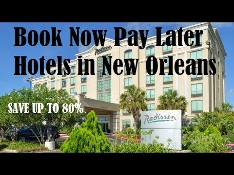 Book Now Pay Later Hotels In New Orleans How To Book A Cheap
