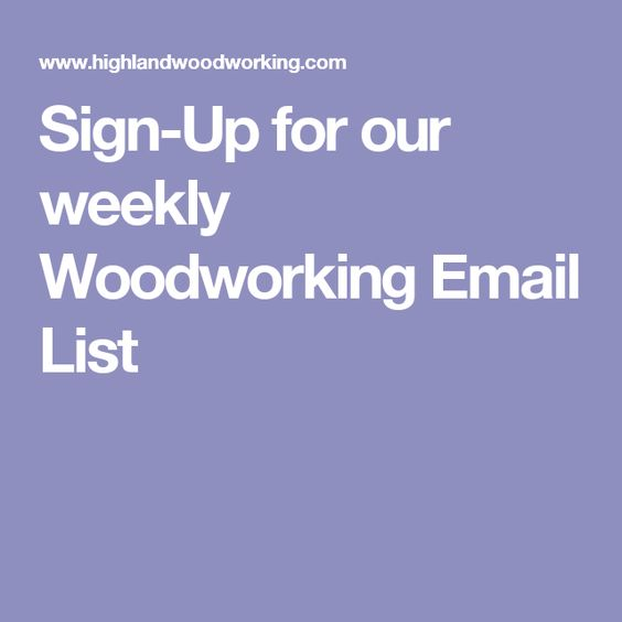 Sign-Up for our weekly Woodworking Email List