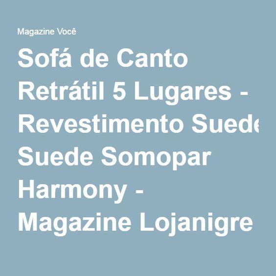 Sofá de Canto Retrátil 5 Lugares - Revestimento Suede Somopar Harmony - Magazine Lojanigre