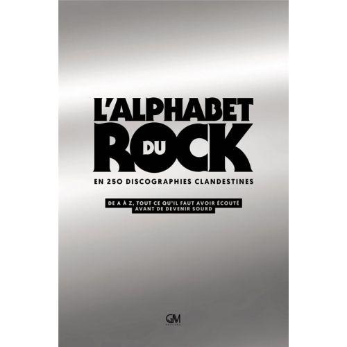 L Alphabet Du Rock En 250 Discographies Clandestines De A à Z Tout Ce Qu Il Faut Avour écouté Avant De Devenir Sourd Livres De Musique Livre D Art Alphabet
