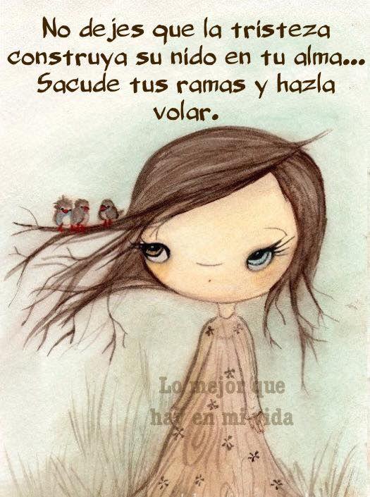 〽️ No dejes que la tristeza construya su nido en tu alma..
