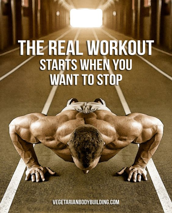 "THE REAL WORKOUT  Starts when you want to stop.  ""Train Hard. Eat Plants.""  https://www.vegetarianbodybuilding.com"