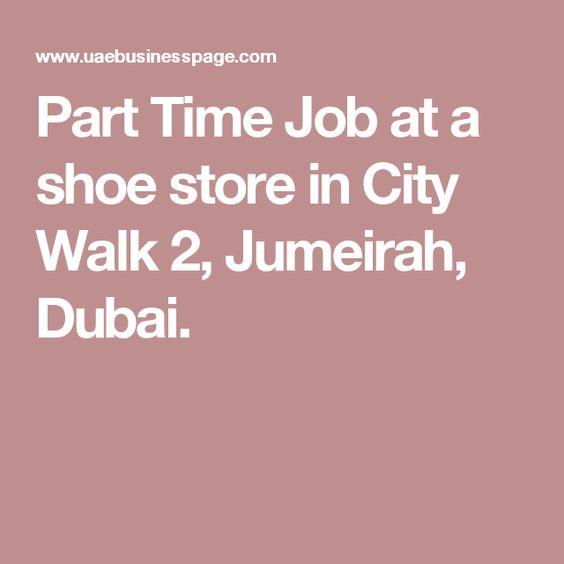 Part Time Job At A Shoe Store In City Walk 2 Jumeirah Dubai