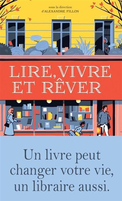 """""""Lire, vivre et rêver"""" sous la direction d'Alexandre Fillon / Avec un titre pareil, on ne peut que soupçonner la lecture plaisir à venir. Car fréquenter la bibliothèque est une chose, mais flâner en librairie est une activité tout aussi délectable. 21 écrivains vous donnent rendez-vous avec leur librairie chérie. Instantanés de coups de coeur pour les lieux ou leurs libraires, ce livre incite à aller et toujours soutenir ces petits commerces de proximité."""