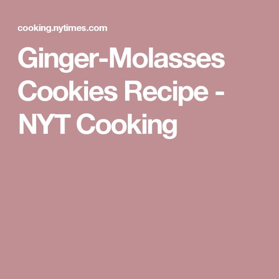 Ginger-Molasses Cookies Recipe - NYT Cooking