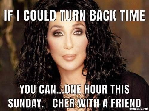Pin By Bread Lover On A Woman S Wish List Daylight Savings Fall Back Daylight Savings Time Cher Turn Back Time