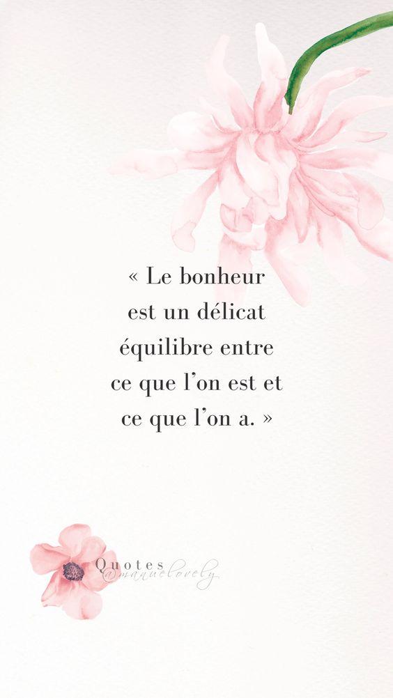 """""""Le bonheur est un délicat équilibre entre ce l'on est et ce que l'on a."""" Auteur Anonyme"""