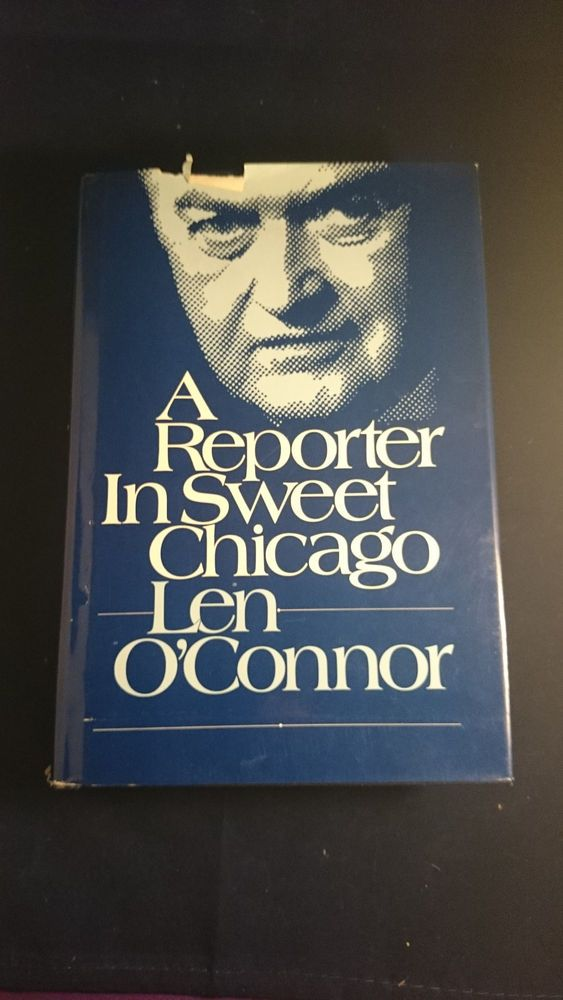 A Reporter in Sweet Chicago by Len O'Connor (1983, Hardcover) SIGNED