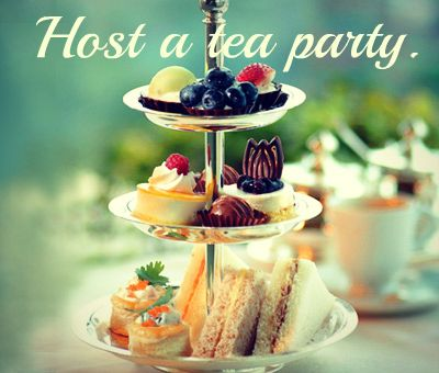 Host a tea party. That sounds like such fun!