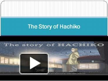 A full page color illustrations of the story of Hachiko. Hachiko is a famous true story about a dog that lived in Japan sometime in the 1920's/    www.powershow.com/view0/7cb5f4-NmNmN/The_Story_of_Hachiko_powerpoint_ppt_presentation