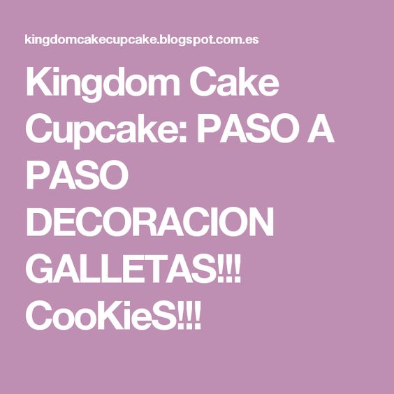 Kingdom Cake Cupcake: PASO A PASO DECORACION GALLETAS!!! CooKieS!!!