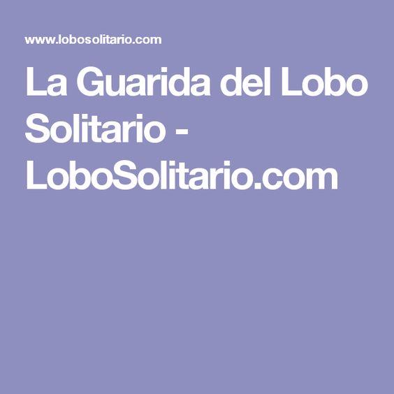 La Guarida del Lobo Solitario - LoboSolitario.com