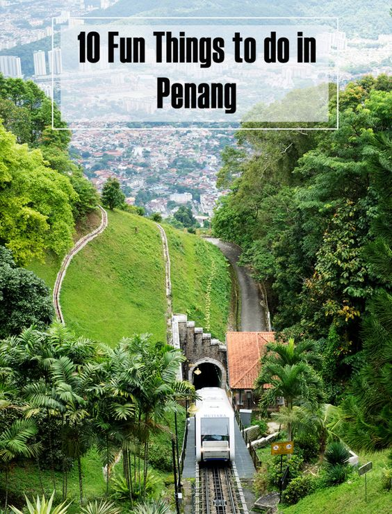 Guide to Penang: 10 Fun Things To Do in Penang