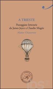 A Trieste. Passeggiate da James Joyce a Claudio Magris - Chiavarone Matteo - Libro - Perrone - Passaggi di dogana - IBS