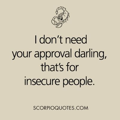 I don't need your approval darling #scorpio #quotes Pinterest@Sagine_1992Sagine☀️